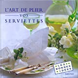 img - for L'art de plier vos serviettes (French Edition) book / textbook / text book