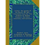Anskar, the apostle of the North. 801-865 : translated from the Vita Anskarii by Bishop Rimbert, his fellow missionary...