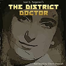 The District Doctor (       UNABRIDGED) by Ivan A. Turgenev Narrated by Glenn Hascall