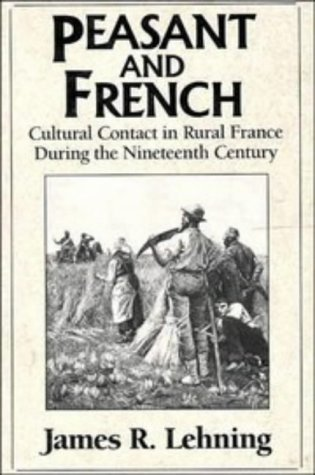 Peasant and French: Cultural Contact in Rural France during the Nineteenth Century
