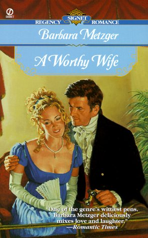 A Worthy Wife (Signet Regency Romance), BARBARA METZGER