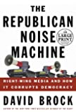 The Republican Noise Machine: Right Wing Media and How it Corrupts Democracy