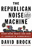 The Republican Noise Machine: Right Wing Media and How it Corrupts Democracy (Random House Large Print)