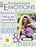 Embellished Emotions for Scrapbookers: Designing Pages With Poems, Quotes & Sayings