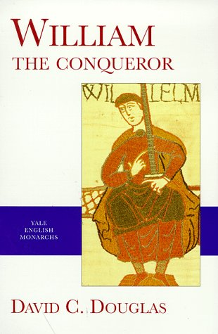 William the Conqueror: The Norman Impact Upon England (The Yale English Monarchs Series)