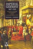 img - for Imperial Germany 1867-1918: Politics, Culture, and Society in an Authoritarian State (Hodder Arnold Publication) book / textbook / text book