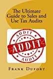The Ultimate Guide to Sales and Use Tax Audits: Your guide to understanding and preparing for a sales and use tax audit.