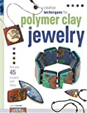 cover of Creative Techniques for Polymer Clay Jewelry: Features 45 Projects and Ideas