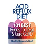 Acid Reflux Diet: 101 Best Foods To Treat & Cure GERD
