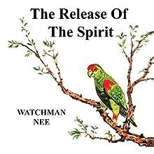 The Release of the Spirit   Livre audio Auteur(s) :  Watchman Nee Narrateur(s) : Josh Miller