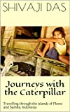 img - for Journeys with the caterpillar: Travelling through the islands of Flores and Sumba, Indonesia book / textbook / text book
