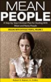 Mean People: A Step-by-Step Christian Plan for Dealing With Mean and Nasty People (Dealing With Difficult People Series)