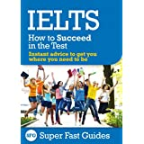IELTS: How to Succeed in the Test ~ Super Fast Guides