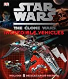 Cover of Star Wars Clone Wars Incredible Vehicles by Jason Fry 1405354089
