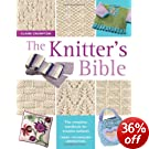 The Knitter's Bible: The Complete Handbook for Creative Knitters