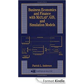 Business Economics and Finance with Matlab�, Gis, and Simulation Models