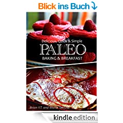 Delicious, Quick & Simple - Paleo Baking and Breakfast Recipes (Paleo cookbook for the real Paleo diet eaters) (English Edition)