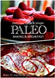 Delicious, Quick & Simple - Paleo Baking and Breakfast Recipes (Paleo cookbook for the real Paleo diet eaters)