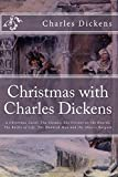 img - for Christmas with Charles Dickens: A Christmas Carol, The Chimes, The Cricket on the Hearth, The Battle of Life, The Haunted Man and the Ghost's Bargain book / textbook / text book