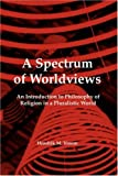 Hendrik M. Vroom A Spectrum of Worldviews: An Introduction to Philosophy of Religion in a Pluralistic World. (Currents of Encounter)