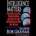 Intelligence Matters: The CIA, FBI, Saudi Arabia, and the Failure of America's War on Terror Audiobook by Bob Graham, Jeffrey Nussbaum Narrated by Jonathan Marosz