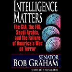 Intelligence Matters: The CIA, the FBI, Saudi Arabia, and the Failure of America's War on Terror | Bob Graham,Jeffrey Nussbaum