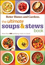 The Ultimate Soups & Stews Book: More than 400 Satisfying Meals in a Bowl (Better Homes & Gardens Ultimate)