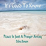 It's Good to Know Peace Is Just a Prayer Away ~ Debra Benson