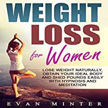 Weight Loss for Women: Lose Weight Naturally, Obtain Your Ideal Body and Shed Pounds Easily with Hypnosis and Meditation Speech by Evan Minter Narrated by Jason Kappus, Emmy Tayler