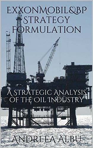 exxonmobil-bp-strategy-formulation-a-strategic-analysis-of-the-oil-industry-english-edition