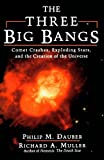 img - for The Three Big Bangs: Comet Crashes, Exploding Stars, And The Creation Of The Universe (Helix Books) by Dauber Philip M. Muller Richard A. (1997-04-14) Paperback book / textbook / text book