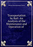 img - for Transportation by rail an analysis of the maintenance and operat book / textbook / text book
