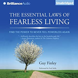 The Essential Laws of Fearless Living: Find the Power to Never Feel Powerless Again | [Guy Finley]