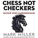 Chess Not Checkers: Elevate Your Leadership Game (       UNABRIDGED) by Mark Miller Narrated by Joe Bronzi