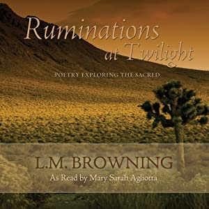 Ruminations at Twilight: Poetry Exploring the Sacred | [L. M. Browning]