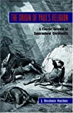 THE ORIGIN OF PAUL'S RELIGION: The Classic Defense of Supernatural Christianity (1599250756) by Machen, J. Gresham