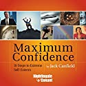 Maximum Confidence: 10 Steps to Extreme Self-Esteem Speech by Jack Canfield Narrated by Jack Canfield