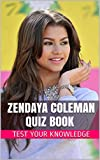 Zendaya Coleman Quiz Book - 50 Fun & Fact Filled Questions About Disney Channel Star Zendaya Coleman
