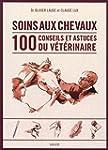 Soins des chevaux : Les 100 conseils...