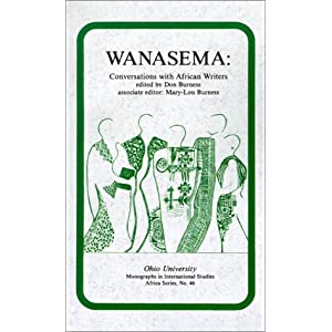 Wanasema: Conversations with African Writers (Ohio RIS Africa Series) Don Burness