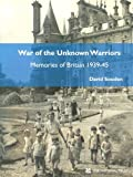 img - for War of the Unknown Warriors: Memories of Britain 1939-45 book / textbook / text book