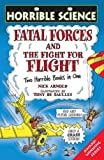 Fatal Forces: AND The Fight for Flight: Two Horrible Books in One (Horrible Science) (0439943272) by Arnold, Nick