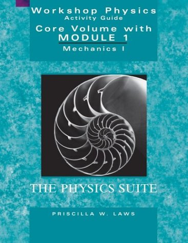 Workshop Physics Activity Guide, The Core Volume with Module 1: Mechanics I: Kinematics and Newtonian Dynamics (Units 1-7) (Workshop Physics Module 4 compare prices)
