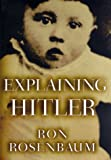 Explaining Hitler: The Search for the Origins of His Evil (0679431519) by Ron Rosenbaum