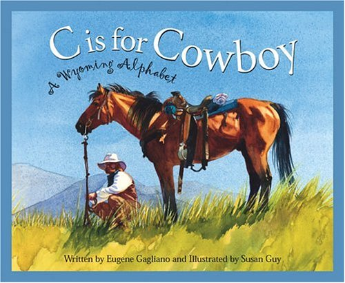 C Is For Cowboy: A Wyoming Alphabet Edition 1. (Discover America State By State. Alphabet Series)