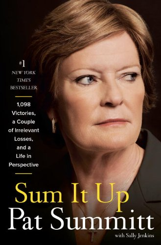 Pat Head Summitt - Sum It Up: 1,098 Victories, A Couple of Irrelevant Losses, and a Life in Perspective