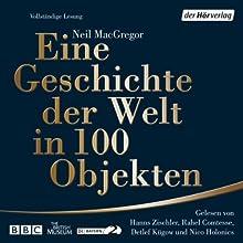 Eine Geschichte der Welt in 100 Objekten (       ungekürzt) von Neil MacGregor Gesprochen von: Hanns Zischler, Nico Holonics