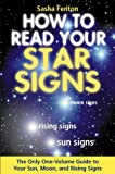 How to Read Your Star Signs: The Only One-Volume Guide To Your Sun, Moon and Rising Signs