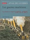 echange, troc Richard Hill - Les Guerres maritimes : La Marine à vapeur 1855-1905