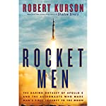 Rocket Men: The Daring Odyssey of Apollo 8 and the Astronauts Who Made Man's First Journey to the Moon   Robert Kurson